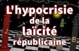 L'hypocrisie de la laïcité républicaine et son acharnement anticatholique