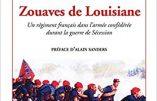 Le 1er Bataillon de Zouaves de Louisiane, un régiment français dans l'armée confédérée durant la guerre de Sécession (Lieutenant-colonel Eric Vieux de Morzadec)