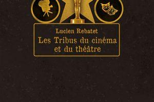 Les Tribus du cinéma et du théâtre (Lucien Rebatet)
